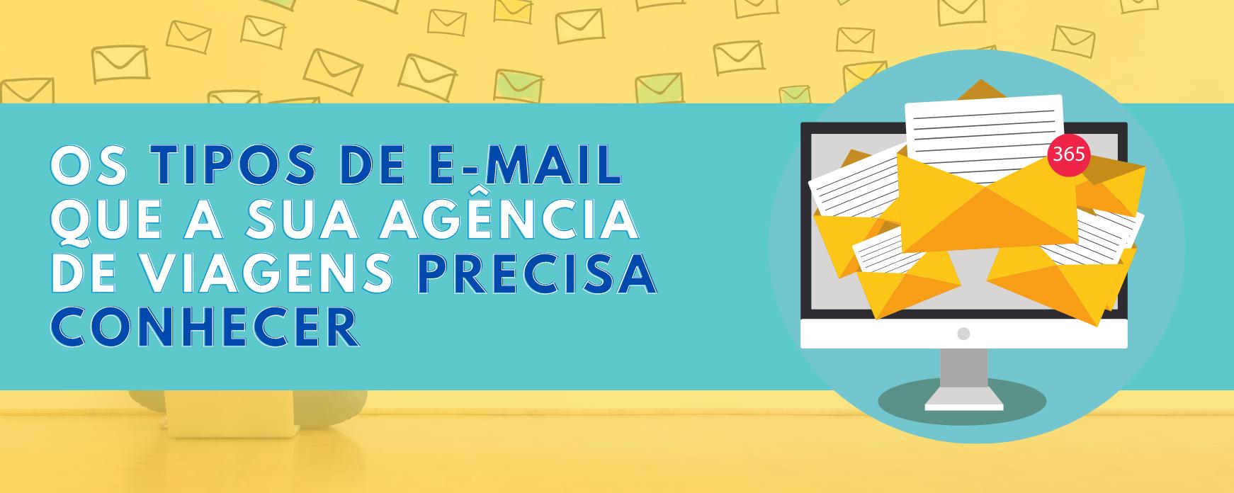 Os tipos de e-mail que a sua agência deve conhecer